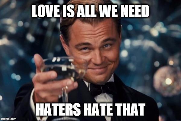 all-we-need-is-love-haters-gonna-hate-meme.jpg